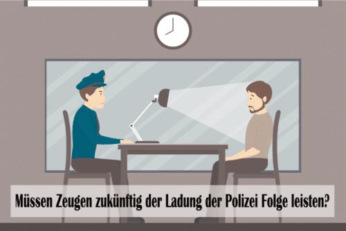 Müssen Zeugen bald einer vorladung durch die Polizei Folge leisten?